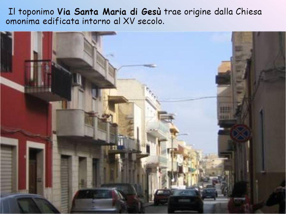 Il toponimo Via Santa Maria di Gesù trae origine dalla Chiesa omonima edificata intorno al XV secolo.