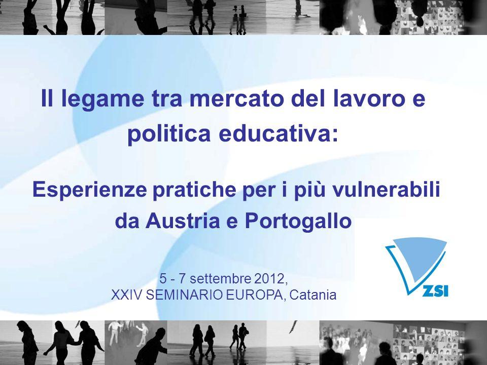 Il legame tra mercato del lavoro e politica educativa: Esperienze pratiche per i più vulnerabili da Austria e Portogallo 5 - 7 settembre 2012, XXIV SE