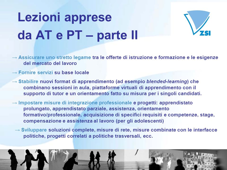 Lezioni apprese da AT e PT – parte II Assicurare uno stretto legame tra le offerte di istruzione e formazione e le esigenze del mercato del lavoro For