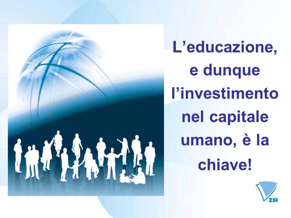 Leducazione, e dunque linvestimento nel capitale umano, è la chiave!
