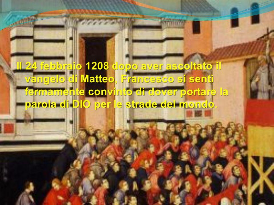 Il 24 febbraio 1208 dopo aver ascoltato il vangelo di Matteo, Francesco si sentì fermamente convinto di dover portare la parola di DIO per le strade d