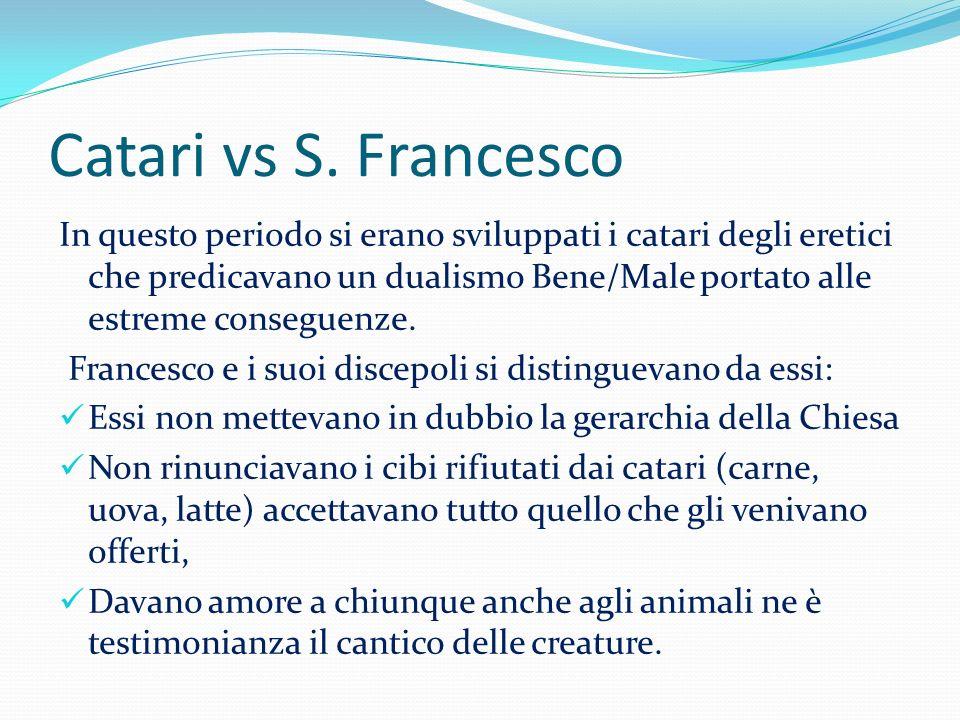 Catari vs S. Francesco In questo periodo si erano sviluppati i catari degli eretici che predicavano un dualismo Bene/Male portato alle estreme consegu