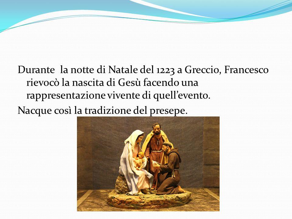 Durante la notte di Natale del 1223 a Greccio, Francesco rievocò la nascita di Gesù facendo una rappresentazione vivente di quellevento. Nacque così l