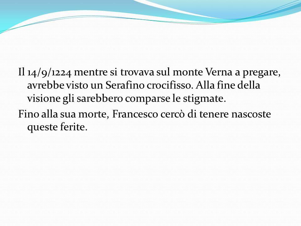Il 14/9/1224 mentre si trovava sul monte Verna a pregare, avrebbe visto un Serafino crocifisso. Alla fine della visione gli sarebbero comparse le stig