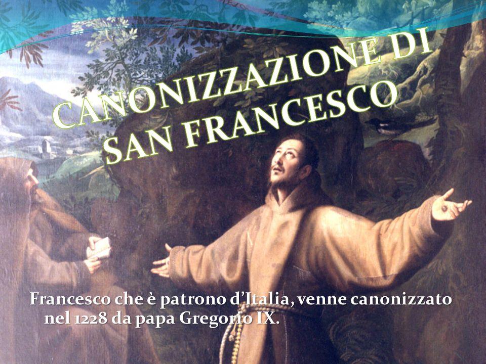 Francesco che è patrono dItalia, venne canonizzato nel 1228 da papa Gregorio IX.