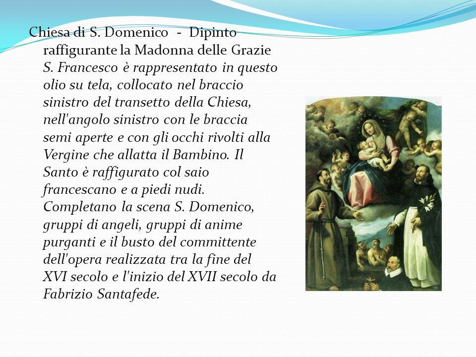 Chiesa di S. Domenico - Dipinto raffigurante la Madonna delle Grazie S. Francesco è rappresentato in questo olio su tela, collocato nel braccio sinist