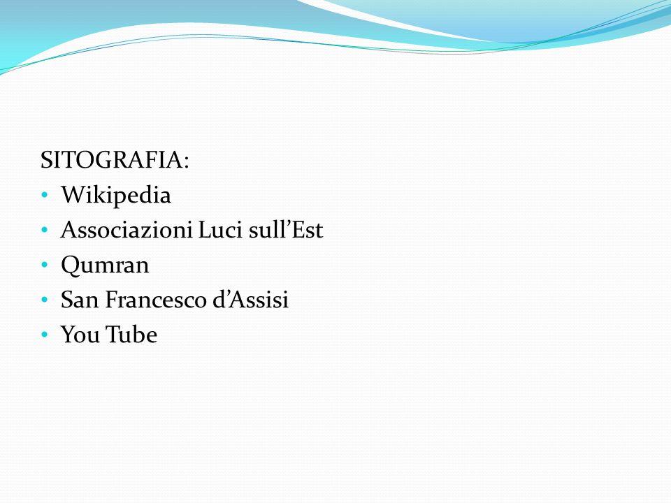 SITOGRAFIA: Wikipedia Associazioni Luci sullEst Qumran San Francesco dAssisi You Tube