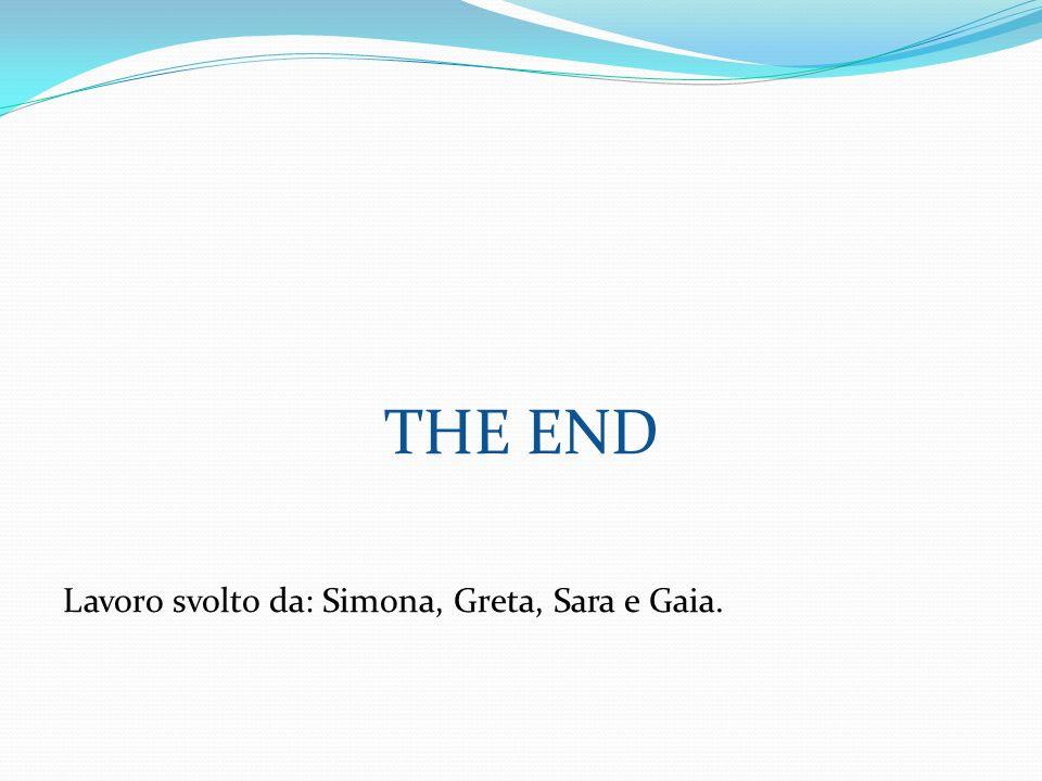 THE END Lavoro svolto da: Simona, Greta, Sara e Gaia.