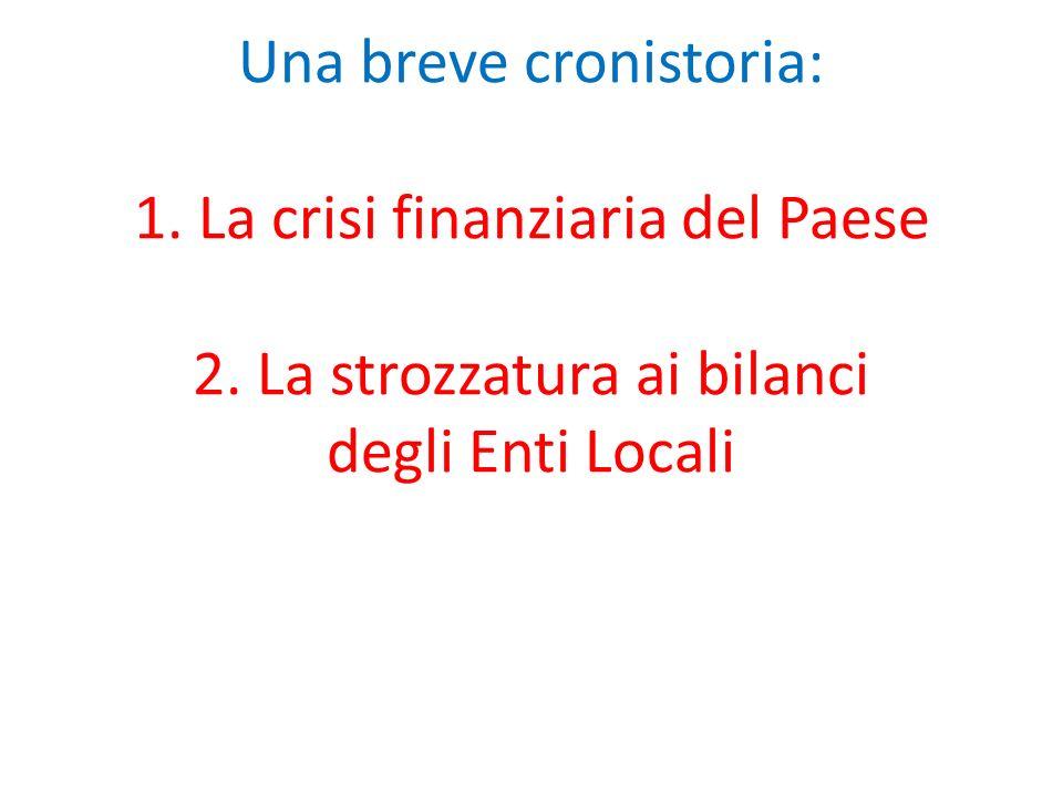 Una breve cronistoria: 1. La crisi finanziaria del Paese 2. La strozzatura ai bilanci degli Enti Locali