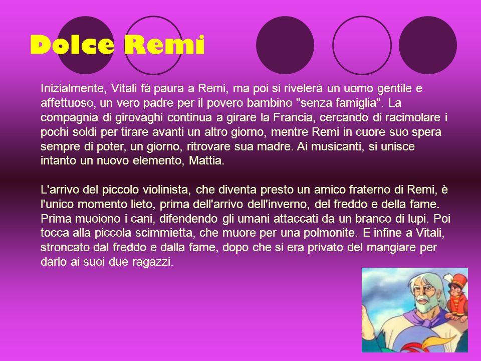 Dolce Remi Inizialmente, Vitali fà paura a Remi, ma poi si rivelerà un uomo gentile e affettuoso, un vero padre per il povero bambino senza famiglia .