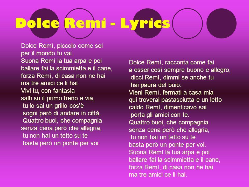 Dolce Remi - Lyrics Dolce Remì, piccolo come sei per il mondo tu vai.