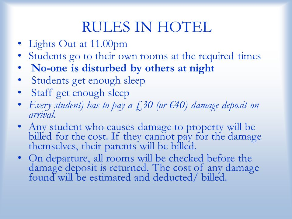 RULES IN HOTEL Lights Out at 11.00pm Students go to their own rooms at the required times No-one is disturbed by others at night Students get enough s