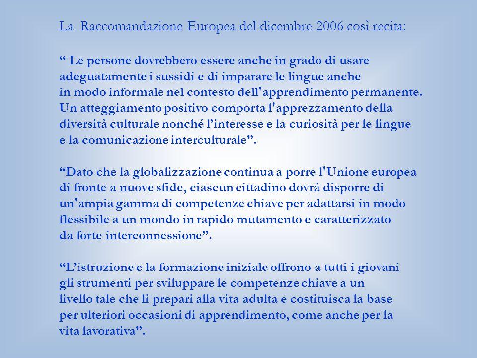 La Raccomandazione Europea del dicembre 2006 così recita: Le persone dovrebbero essere anche in grado di usare adeguatamente i sussidi e di imparare le lingue anche in modo informale nel contesto dell apprendimento permanente.