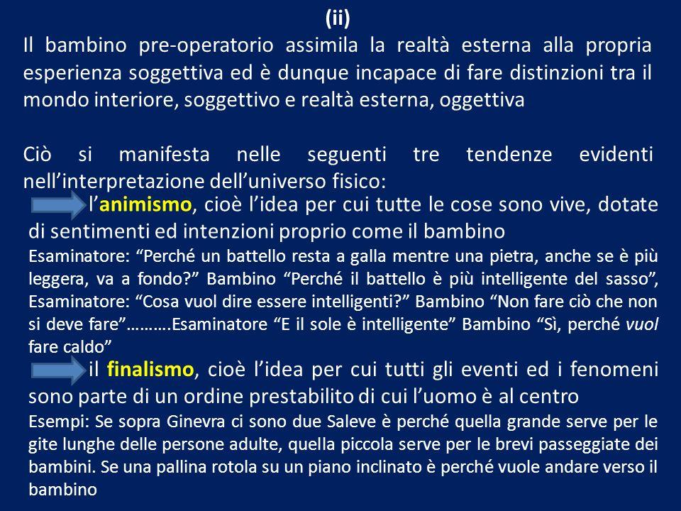 (ii) Il bambino pre-operatorio assimila la realtà esterna alla propria esperienza soggettiva ed è dunque incapace di fare distinzioni tra il mondo int