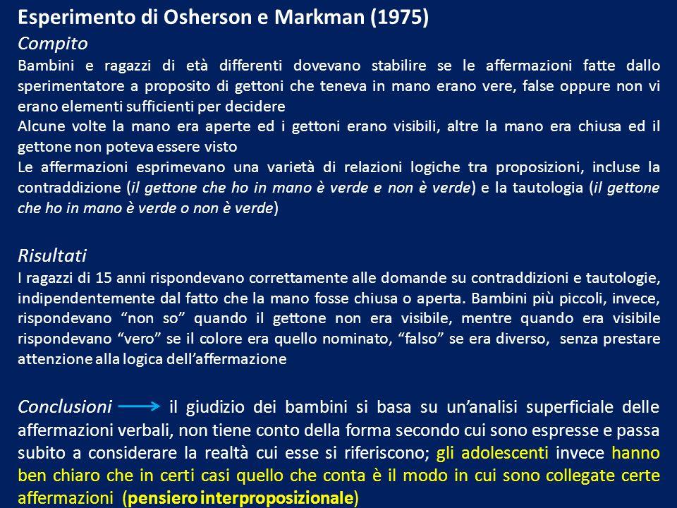 Esperimento di Osherson e Markman (1975) Compito Bambini e ragazzi di età differenti dovevano stabilire se le affermazioni fatte dallo sperimentatore