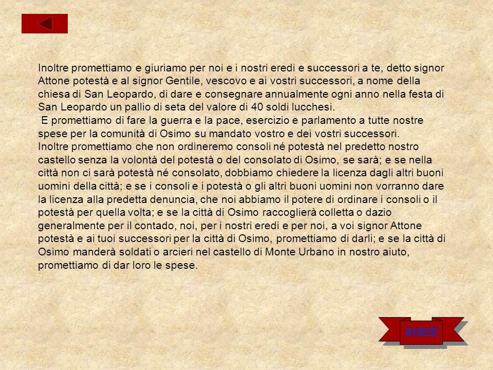 Inoltre promettiamo e giuriamo che non prenderemo ad abitare nel nostro predetto castello nessun uomo del contado di Osimo senza la volontà del comune di Osimo.