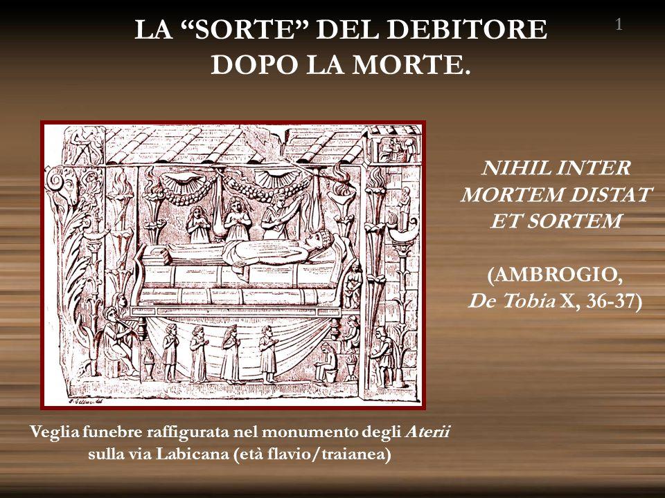 LA SORTE DEL DEBITORE DOPO LA MORTE. NIHIL INTER MORTEM DISTAT ET SORTEM (AMBROGIO, De Tobia X, 36-37) Veglia funebre raffigurata nel monumento degli