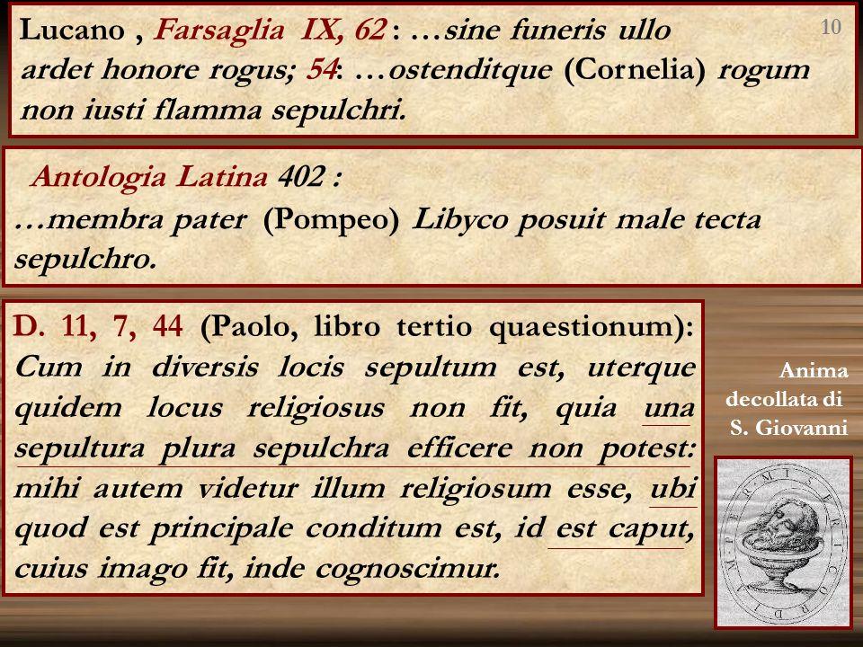 Lucano, Farsaglia IX, 62 : …sine funeris ullo ardet honore rogus; 54: …ostenditque (Cornelia) rogum non iusti flamma sepulchri. Antologia Latina 402 :