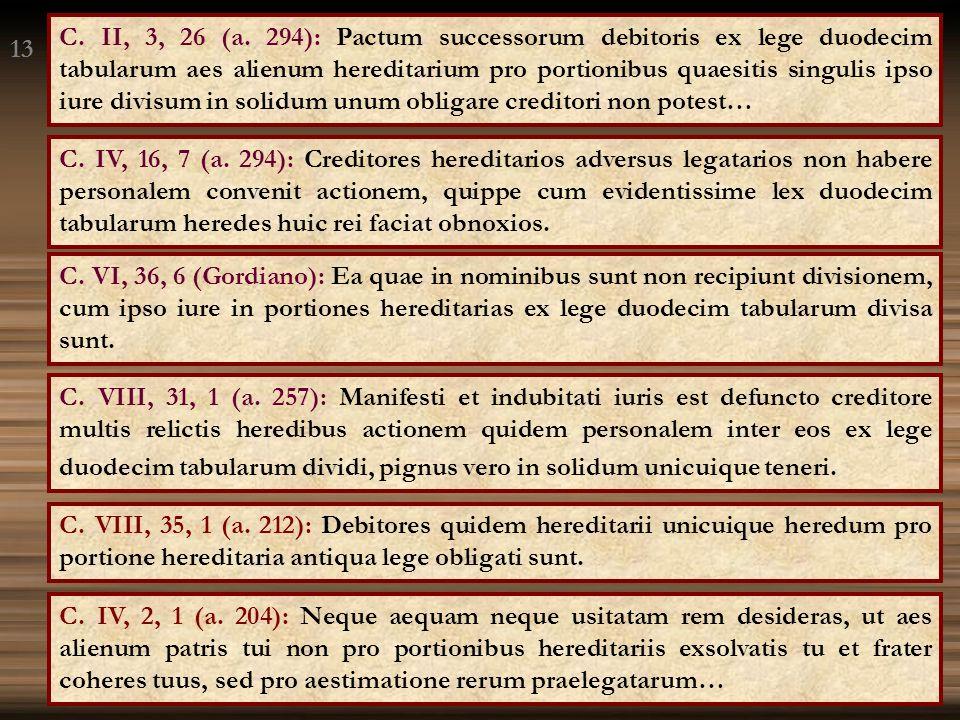 C. VI, 36, 6 (Gordiano): Ea quae in nominibus sunt non recipiunt divisionem, cum ipso iure in portiones hereditarias ex lege duodecim tabularum divisa