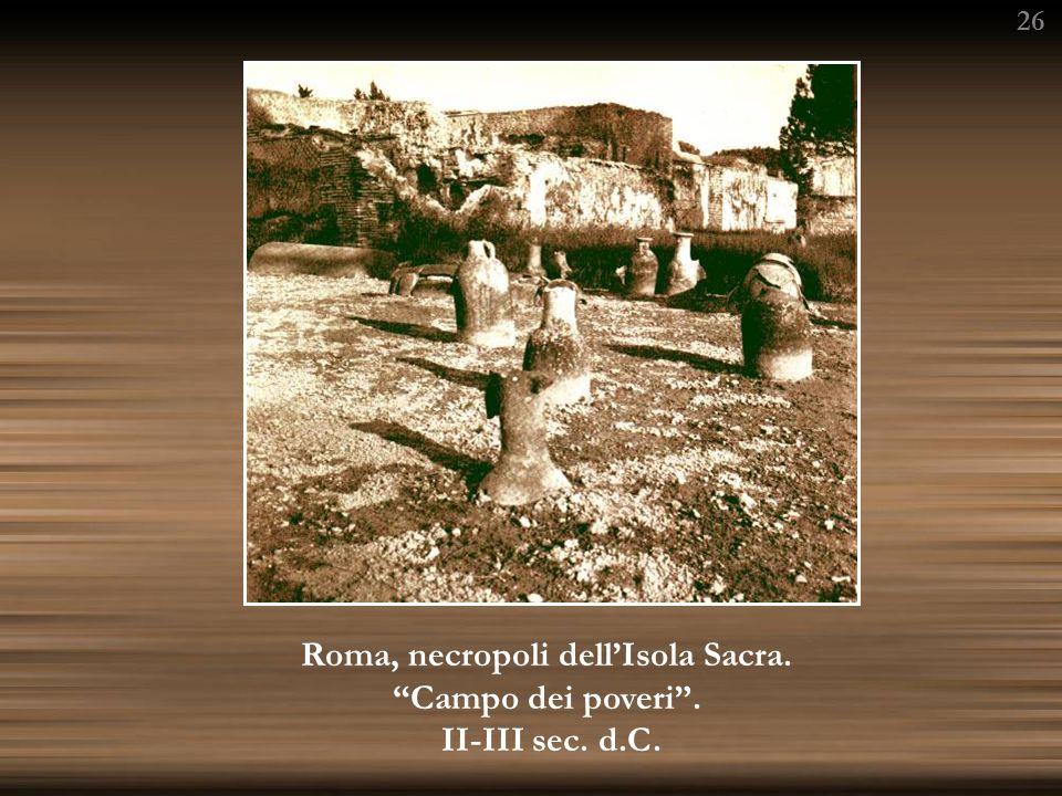 26 Roma, necropoli dellIsola Sacra. Campo dei poveri. II-III sec. d.C.