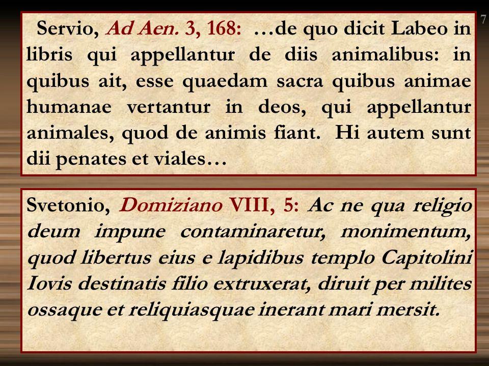 Servio, Ad Aen. 3, 168: …de quo dicit Labeo in libris qui appellantur de diis animalibus: in quibus ait, esse quaedam sacra quibus animae humanae vert