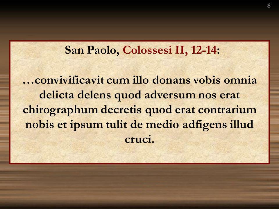 San Paolo, Colossesi II, 12-14: …convivificavit cum illo donans vobis omnia delicta delens quod adversum nos erat chirographum decretis quod erat cont
