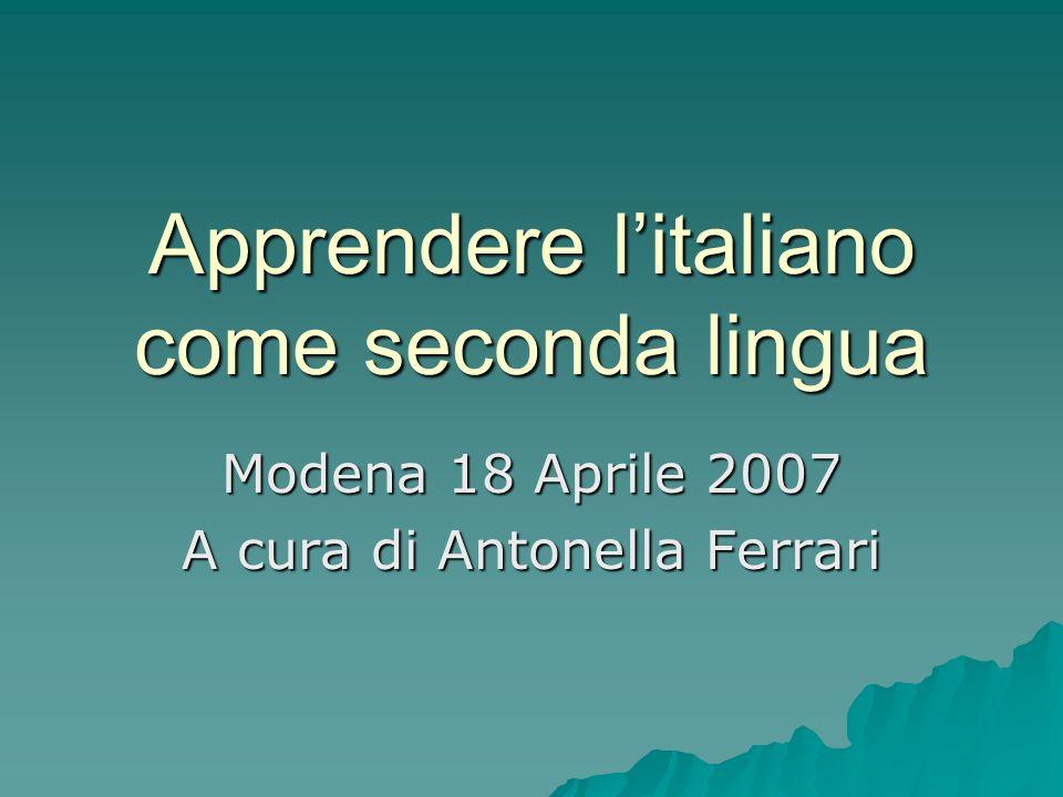 Apprendere litaliano come seconda lingua Modena 18 Aprile 2007 A cura di Antonella Ferrari