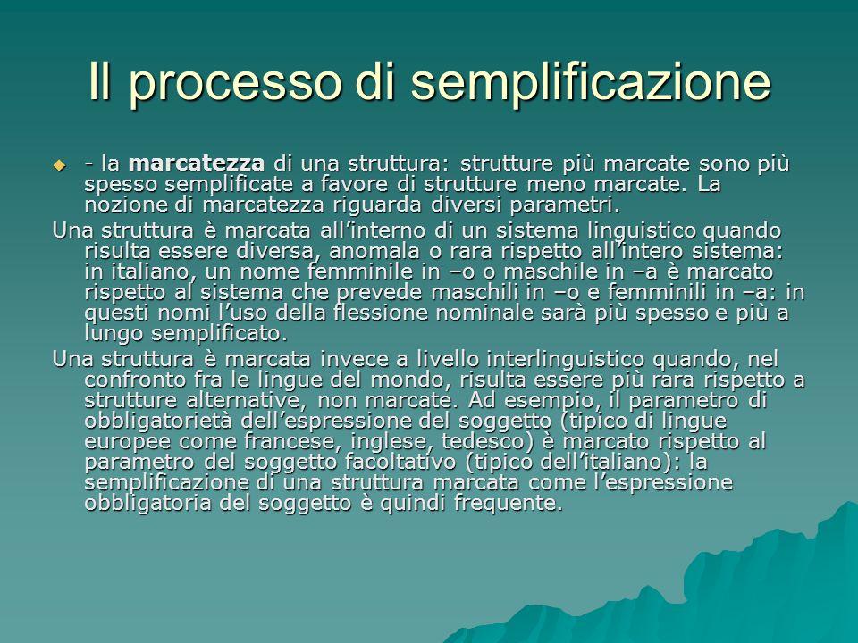 Il processo di semplificazione - la marcatezza di una struttura: strutture più marcate sono più spesso semplificate a favore di strutture meno marcate