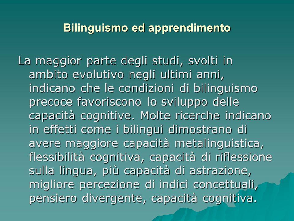 Bilinguismo ed apprendimento La maggior parte degli studi, svolti in ambito evolutivo negli ultimi anni, indicano che le condizioni di bilinguismo pre
