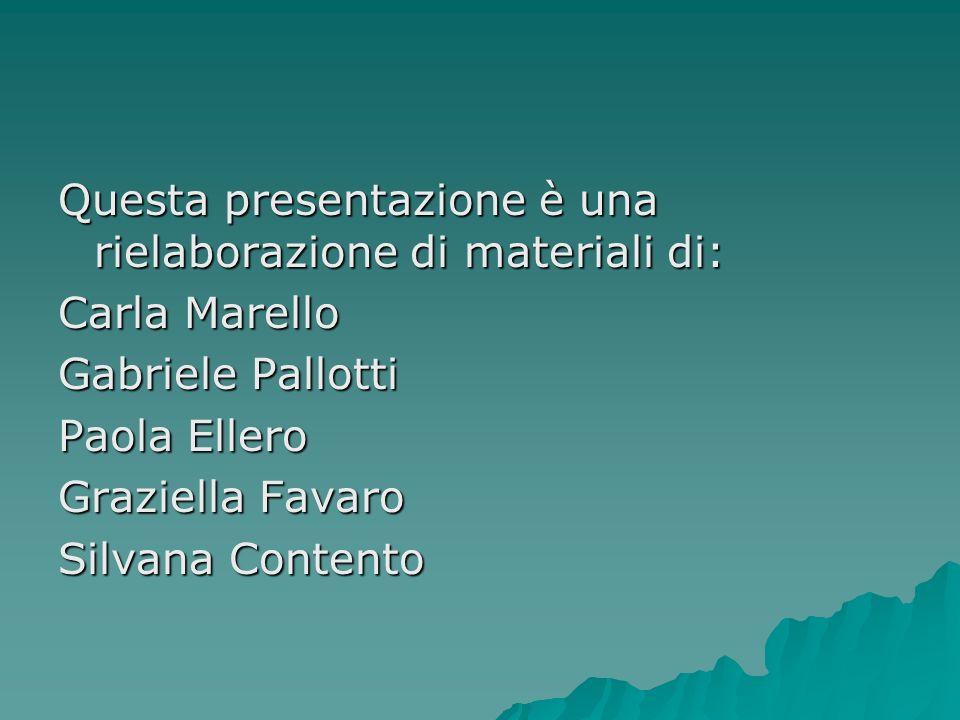 Questa presentazione è una rielaborazione di materiali di: Carla Marello Gabriele Pallotti Paola Ellero Graziella Favaro Silvana Contento