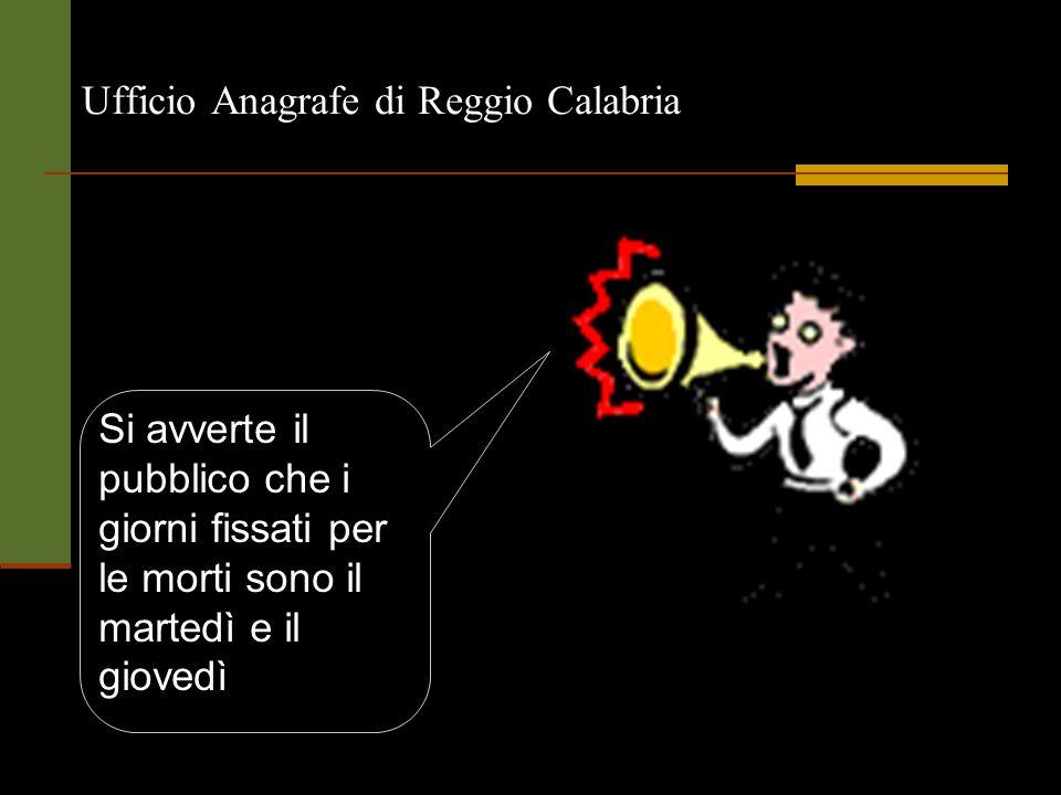Ufficio Anagrafe di Reggio Calabria Si avverte il pubblico che i giorni fissati per le morti sono il martedì e il giovedì