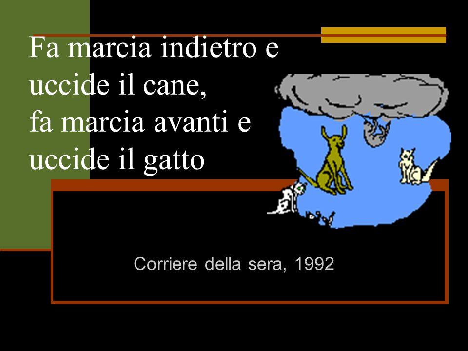 Fa marcia indietro e uccide il cane, fa marcia avanti e uccide il gatto Corriere della sera, 1992