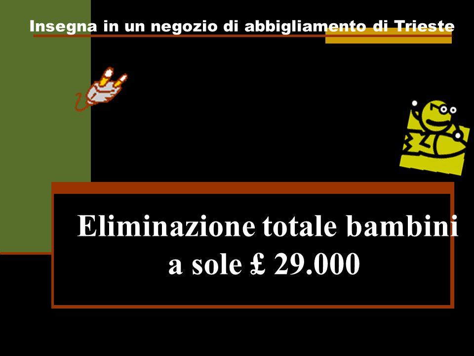 Eliminazione totale bambini a sole £ 29.000 Insegna in un negozio di abbigliamento di Trieste