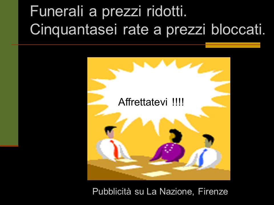 Affrettatevi !!!! Funerali a prezzi ridotti. Cinquantasei rate a prezzi bloccati. Pubblicità su La Nazione, Firenze