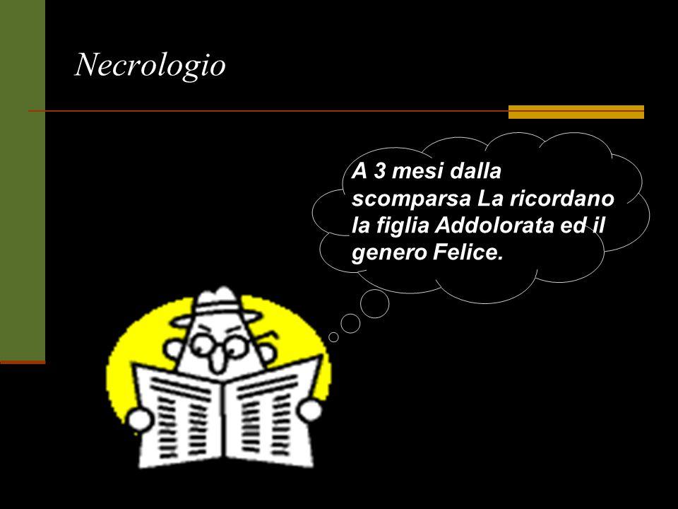 Necrologio A 3 mesi dalla scomparsa La ricordano la figlia Addolorata ed il genero Felice.