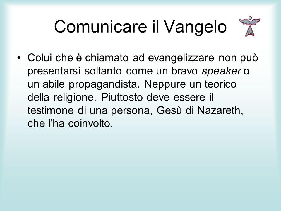 Comunicare il Vangelo Colui che è chiamato ad evangelizzare non può presentarsi soltanto come un bravo speaker o un abile propagandista. Neppure un te