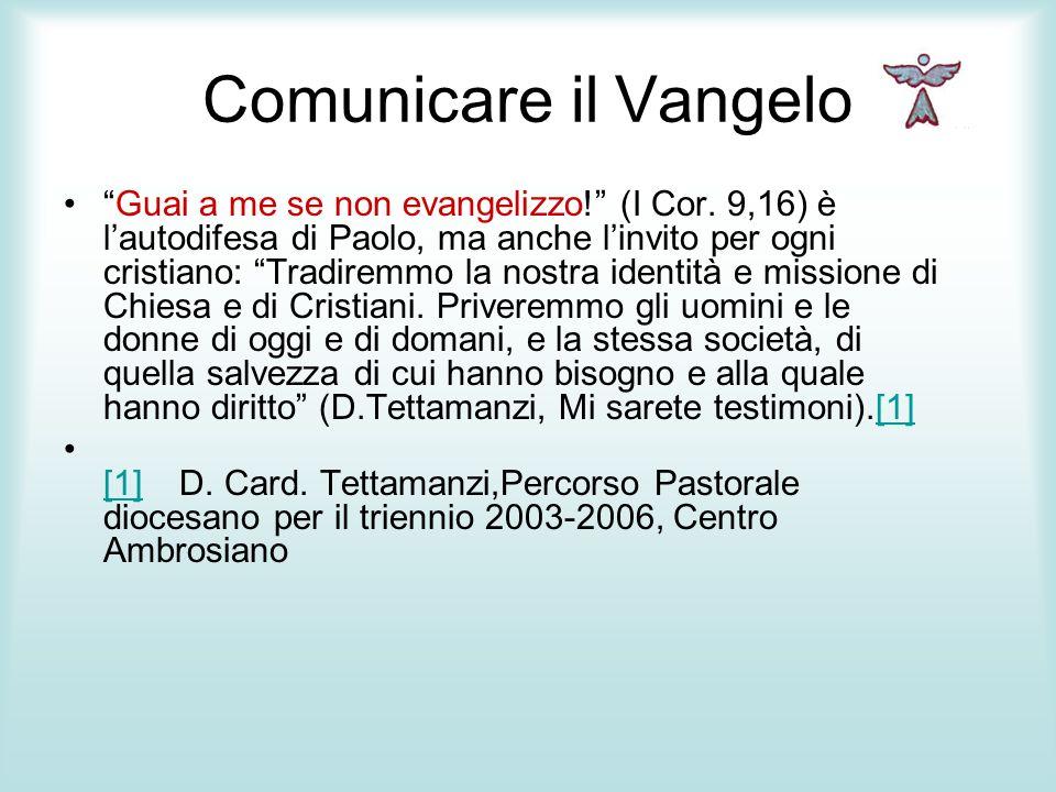 Comunicare il Vangelo Guai a me se non evangelizzo! (I Cor. 9,16) è lautodifesa di Paolo, ma anche linvito per ogni cristiano: Tradiremmo la nostra id