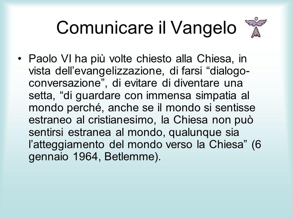 Comunicare il Vangelo Paolo VI ha più volte chiesto alla Chiesa, in vista dellevangelizzazione, di farsi dialogo- conversazione, di evitare di diventa