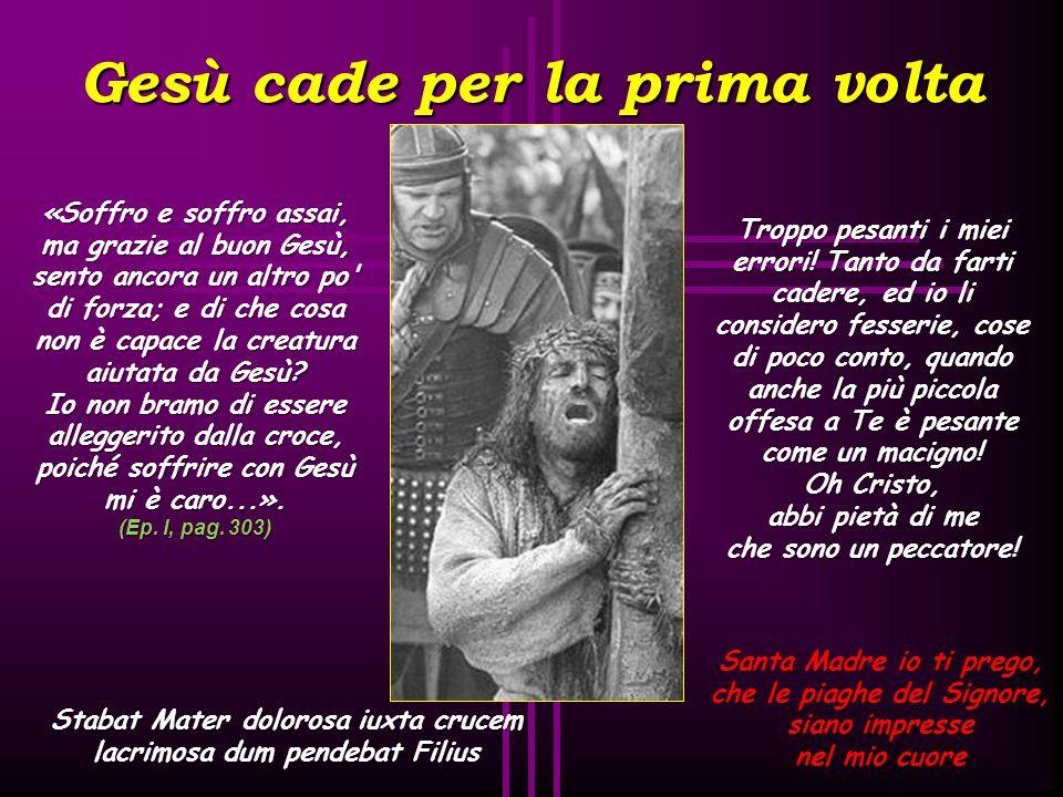 Gesù è caricato della croce Stabat Mater dolorosa iuxta crucem lacrimosa dum pendebat Filius Santa Madre io ti prego, che le piaghe del Signore, siano