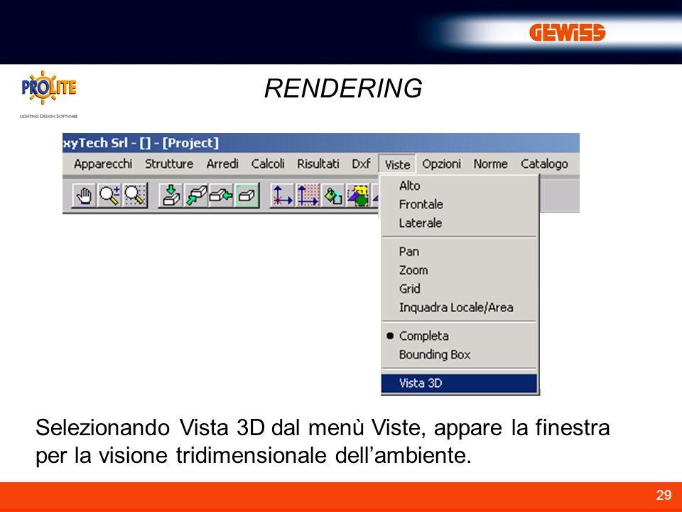 29 RENDERING Selezionando Vista 3D dal menù Viste, appare la finestra per la visione tridimensionale dellambiente.