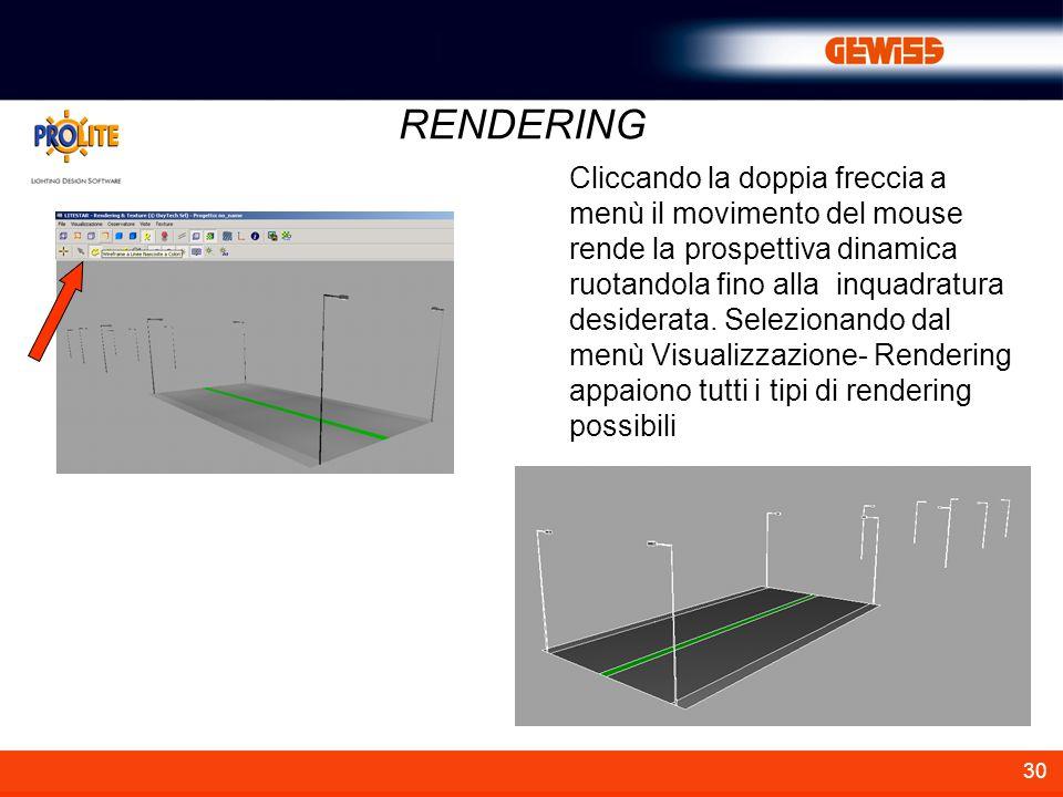 30 Cliccando la doppia freccia a menù il movimento del mouse rende la prospettiva dinamica ruotandola fino alla inquadratura desiderata. Selezionando