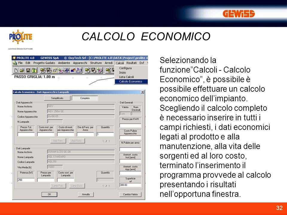 32 CALCOLO ECONOMICO Selezionando la funzioneCalcoli - Calcolo Economico, è possibile è possibile effettuare un calcolo economico dellimpianto. Scegli