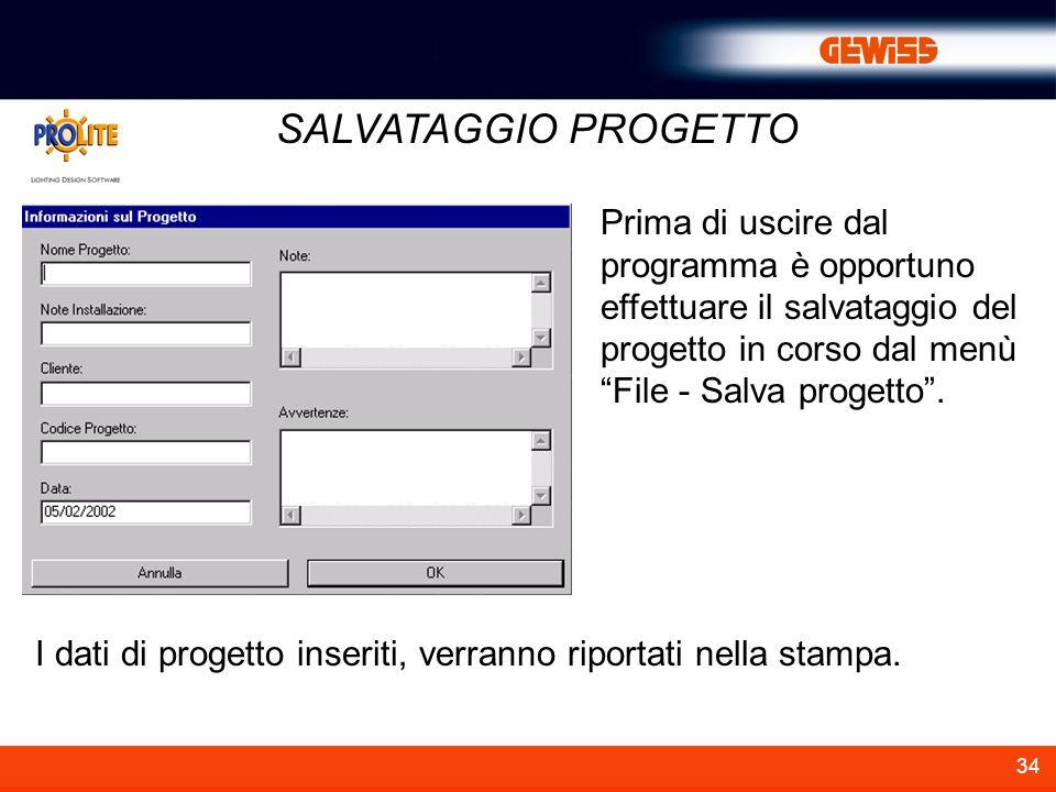 34 SALVATAGGIO PROGETTO Prima di uscire dal programma è opportuno effettuare il salvataggio del progetto in corso dal menù File - Salva progetto. I da