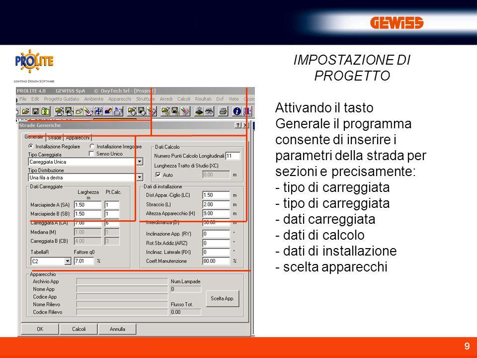 9 Attivando il tasto Generale il programma consente di inserire i parametri della strada per sezioni e precisamente: - tipo di carreggiata - dati carr