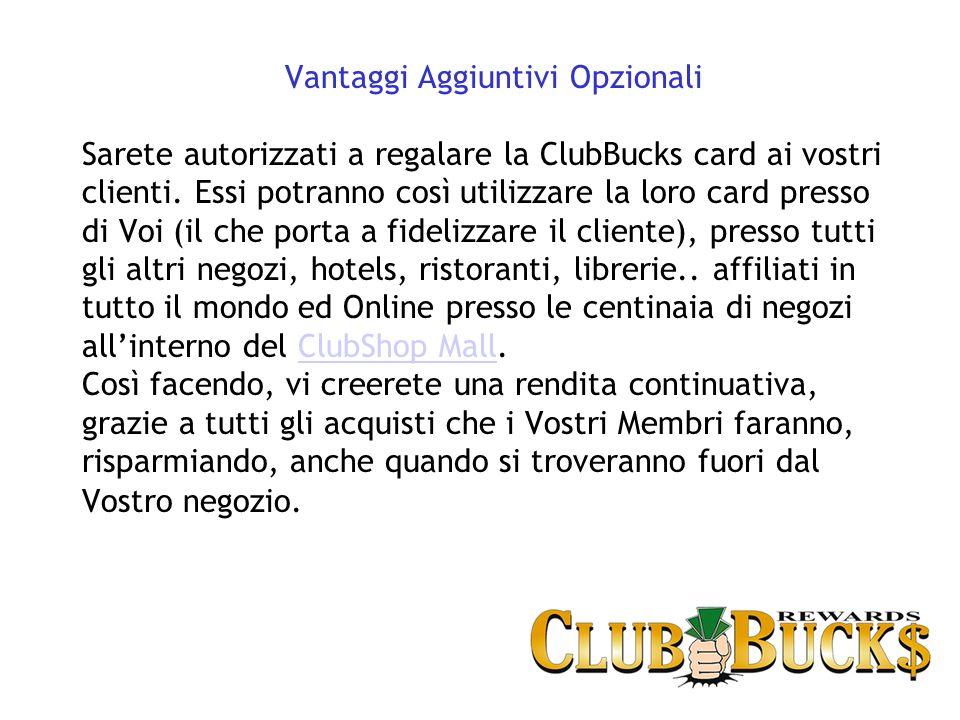 Vantaggi Aggiuntivi Opzionali Sarete autorizzati a regalare la ClubBucks card ai vostri clienti.