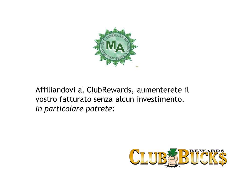 Affiliandovi al ClubRewards, aumenterete il vostro fatturato senza alcun investimento.