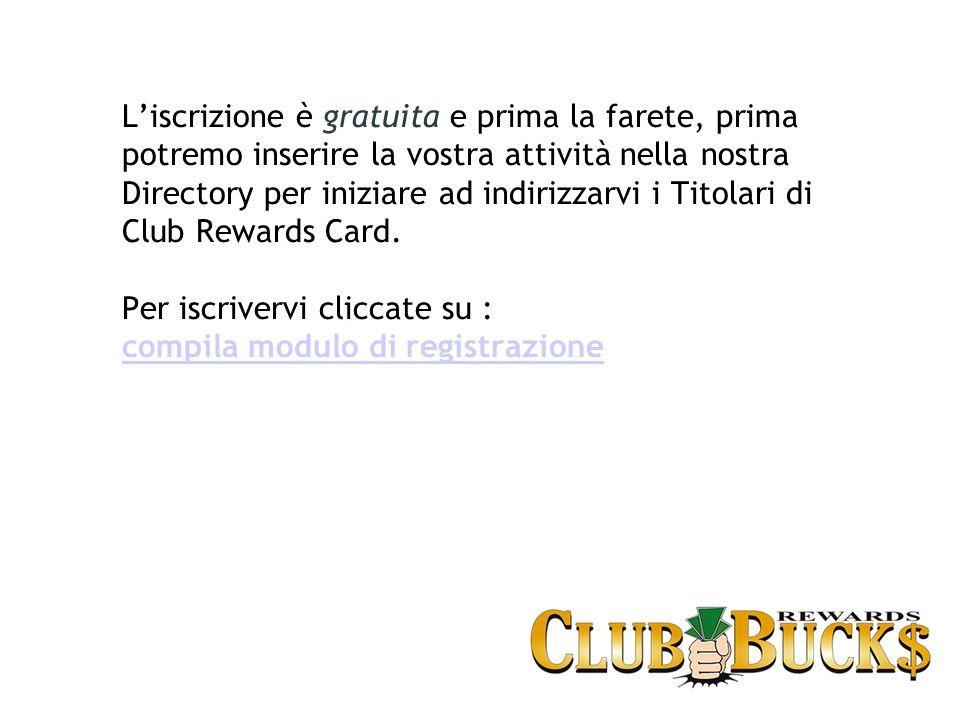 Liscrizione è gratuita e prima la farete, prima potremo inserire la vostra attività nella nostra Directory per iniziare ad indirizzarvi i Titolari di Club Rewards Card.