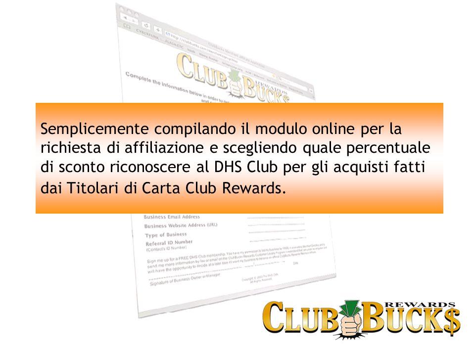 Semplicemente compilando il modulo online per la richiesta di affiliazione e scegliendo quale percentuale di sconto riconoscere al DHS Club per gli acquisti fatti dai Titolari di Carta Club Rewards.