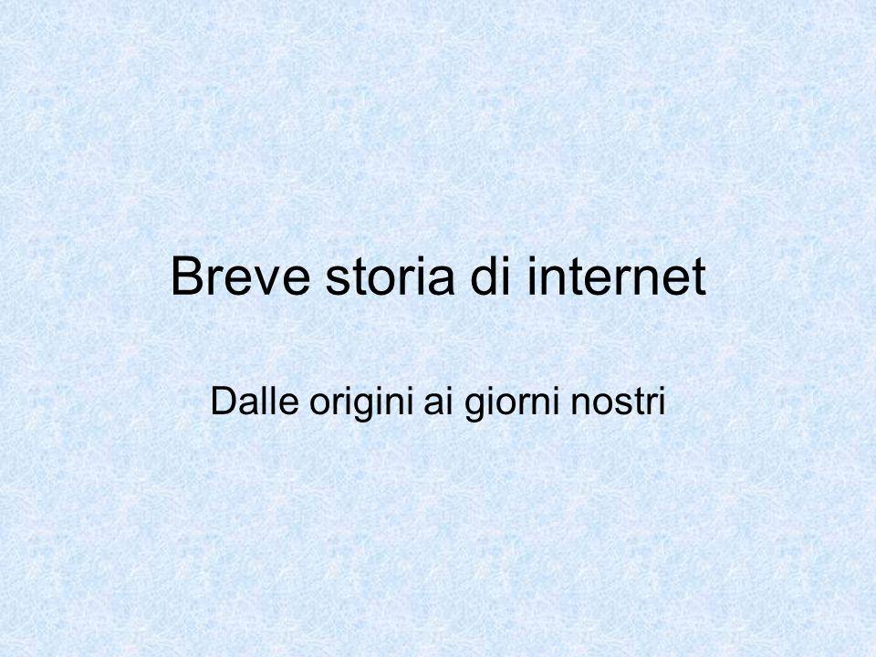 Breve storia di internet Dalle origini ai giorni nostri