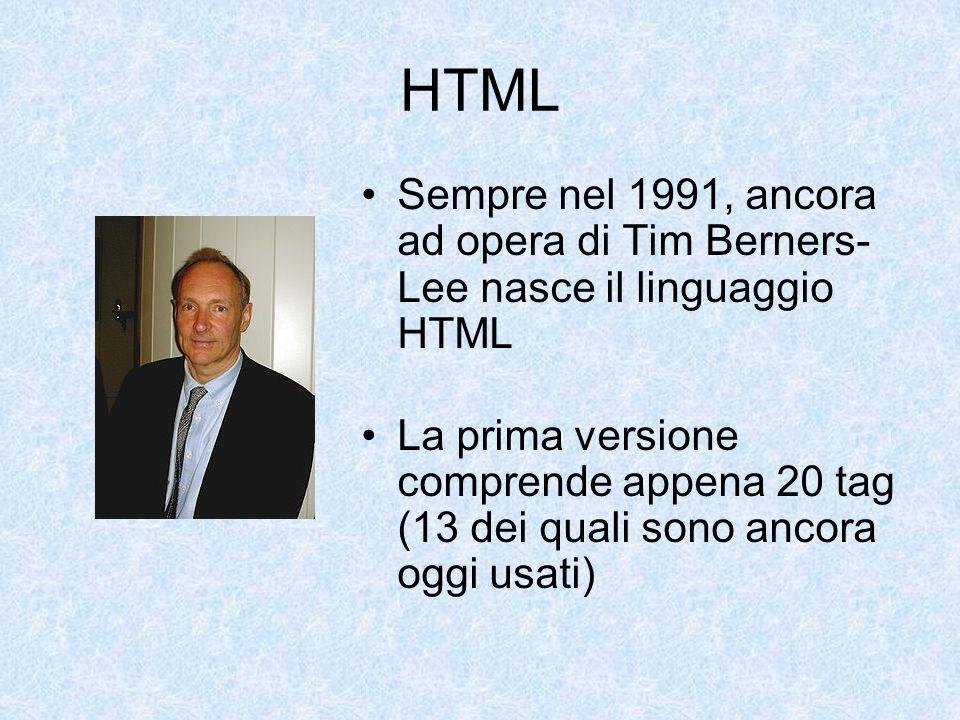 HTML Sempre nel 1991, ancora ad opera di Tim Berners- Lee nasce il linguaggio HTML La prima versione comprende appena 20 tag (13 dei quali sono ancora